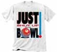 Just Shut Up and Bowl T-Shirt